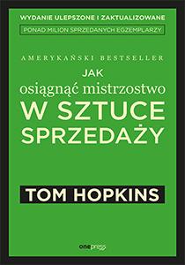 Jak osiągnąć mistrzostwo w sztuce sprzedaży - Tom Hopkins