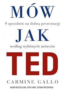 Mów jak TED. 9 wystąpień publicznych, według znanych osób- Carmine Gallo