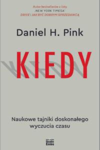 KIEDY. Naukowe tajniki doskonałego wyczucia czasu Daniel H. Pink