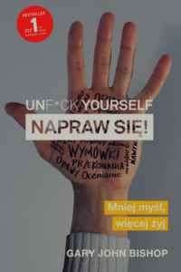Unf*ck yourself. Napraw się! Gary John Bishop