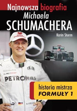 Najnowsza biografia Michaela Schumachera. Prawdziwa historia mistrza Formuły 1 - Karin Sturm