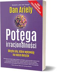 Potęga irracjonalności. Ukryte siły... Dan Ariely