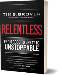 Relentless From Good to Great to Unstoppable Tim S. Grover