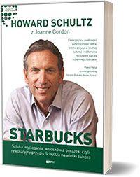 Starbucks. Sztuka wyciągania wniosków z porażek, czyli rewolucyjny przepis Schultza na wielki sukces Howard Schultz