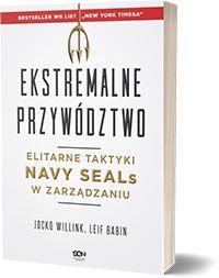 Ekstremalne przywództwo. Elitarne taktyki Navy SEALs w zarządzaniu Jocko Willink Leif Babin