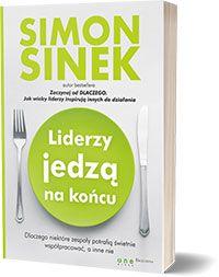 Liderzy jedzą na końcu. Simon Sinek