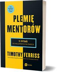 Plemię Mentorów.11 pytań do najlepszych na świecie Timothy Ferriss