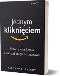 Jednym kliknięciem. Historia Jeffa Bezosa i rosnącej potęgi Amazon.com Richard L. Brandt