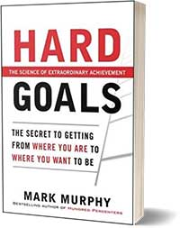 Hard Goals : The Secret to Getting from Where You Are to Where You Want to Be