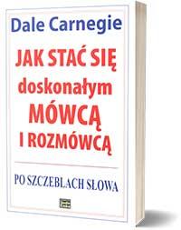 Dale Carnegie - Jak stać się doskonałym mówcą i rozmówcą.Po szczeblach słowa