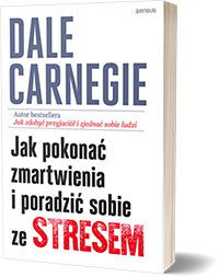Jak pokonać zmartwienia i poradzić sobie ze stresem. - Dale Carnegie
