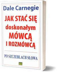 Jak stać się doskonałym mówcą i rozmówcą. - Carnegie Dale