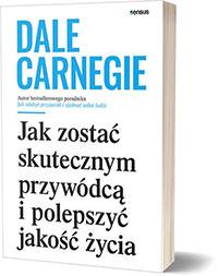 Jak zostać skutecznym przywódcą i polepszyć jakość życia. - Dale Carnegie