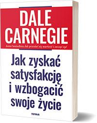 Jak zyskać satysfakcję i wzbogacić swoje życie. - Dale Carnegie