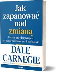 Jak zapanować nad zmianą. Udane przedsięwzięcia w życiu zawodowym i osobistym - Dale Carnegie