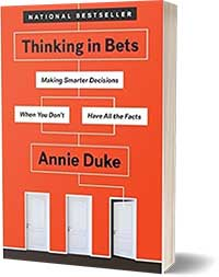 Thinking in Bets: Making Smarter Decisions When You Don't Have All the Facts - Annie Duke