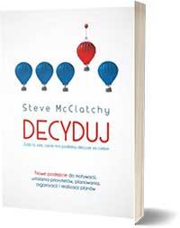 Decyduj: Zrób to sam, zanim inni podejmą decyzję za ciebie - Steve McClatchy