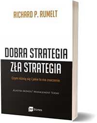 Dobra strategia zła strategia. Czym się różnią i jakie to ma znacznie - Richard P Rumelt