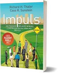 Impuls. Jak podejmować właściwe decyzje dotyczące zdrowia, dobrobytu i szczęścia - Cass Sunstein Richard Thaler