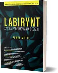 Labirynt. Sztuka podejmowania decyzji - Paweł Motyl