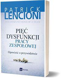 Pięć dysfunkcji pracy zespołowej - Patrick Lencioni