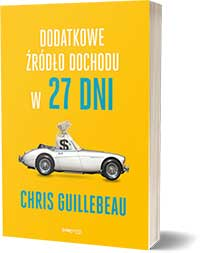 Dodatkowe źródło dochodu w 27 dni - Chris Guillebeau