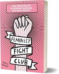 Feminist Fight Club. Jak przetrwać w seksistowskim miejscu pracy - Jessica Bennett