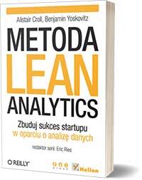 Metoda Lean Analytics. Zbuduj sukces startupu w oparciu o analizę danych - Alistair Croll Benjamin Yoskovitz