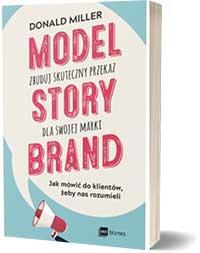 Model StoryBrand. Zbuduj skuteczny przekaz dla swojej marki - Donald Miller