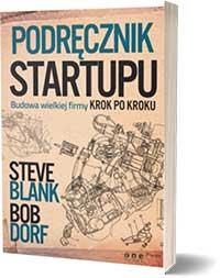 Podręcznik startupu. Budowa wielkiej firmy krok po kroku - Steve Blank Bob Dorf