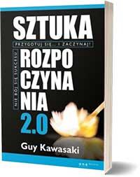Sztuka rozpoczynania 2.0 - Guy Kawasaki