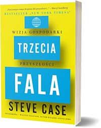 Trzecia fala. Wizja gospodarki przyszłości - Steve Case