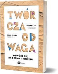 Twórcza Odwaga. Otwórz się na Design Thinking. - Kelley Tom David Kelley