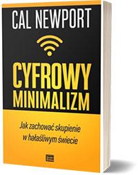 Cyfrowy minimalizm. Jak zachować skupienie w hałaśliwym świecie - Cal Newport