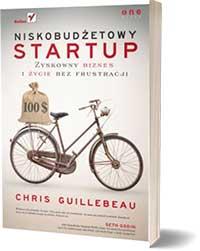 Niskobudżetowy startup. Zyskowny biznes i życie... - Chris Guillebeau