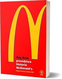 Prawdziwa historia McDonald`s. Wspomnienia założyciela - Ray Kroc