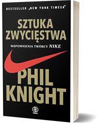 Sztuka zwycięstwa. Wspomnienia twórcy Nike - Phil Knight