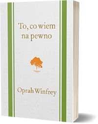 To, co wiem na pewno - Oprah Winfrey