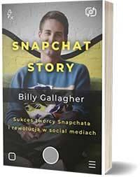 Snapchat Story. Sukces twórcy Snapchata i rewolucja w social mediach - Billy Gallagher