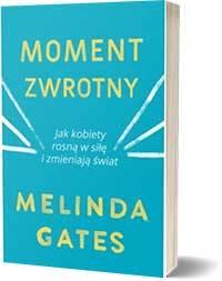 Moment zwrotny. Jak kobiety rosną w siłę i zmieniają świat - Melinda Gates