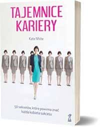 Tajemnice kariery. 50 sekretów, które powinna znać każda kobieta sukcesu - Kate White