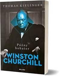 Późny bohater. Biografia Winstona Churchilla - Thomas Kielinger