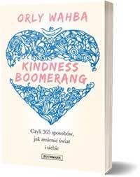 Kindness Boomerang. 365 sposobów, jak zmienić świat i siebie - Orly Wahba