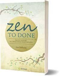 Zen To Done. Proste sposoby na zwiększenie efektywności Leo Babauta