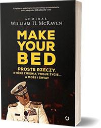 Make Your Bed. Proste rzeczy, które zmienią twoje życie… a może i świat - William H. McRaven