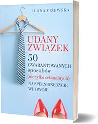 Udany związek. 50 gwarantowanych sposobów na spełnione życie we dwoje - Ilona Ciżewska