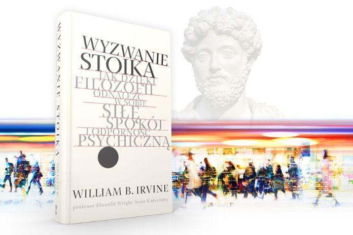 Wyzwanie stoika Jak dzięki filozofii odnaleźć w sobie siłę, spokój i odporność psychiczną - Irvine B. William