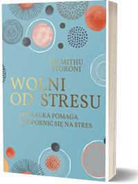 Wolni od stresu. Jak nauka pomaga uodpornić się na stres - Mithu Storoni