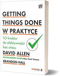 Getting Things Done w praktyce. 10 kroków do efektywności bez stresu. - David Allen, Brandon Hall