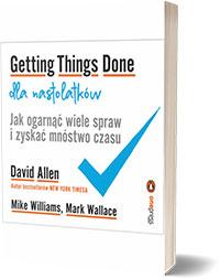 Getting Things Done dla nastolatków. Jak ogarnąć wiele spraw i zyskać mnóstwo czasu - David Allen, Mike Williams, Mark Wallace